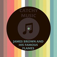 James Brown, His Famous Flames – Catchy Music