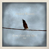 Andrew Peterson – Above These City Lights [Live]
