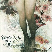 Chris Thile – How To Grow A Woman From The Ground