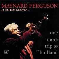 Maynard Ferguson, Big Bop Nouveau – One More Trip To Birdland