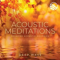 Deep Wave – Acoustic Meditations: Relaxing Acoustic Melodies