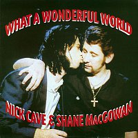 Nick Cave, Shane MacGowan – What A Wonderful World