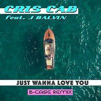Cris Cab, J. Balvin – Just Wanna Love You (B-Case Remix)