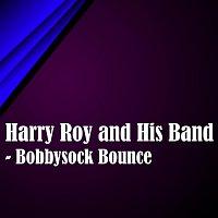 Harry Roy, His Band – Bobbysock Bounce
