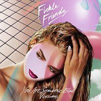 Fickle Friends – You Are Someone Else [Versions]