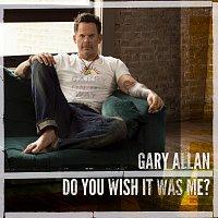 Gary Allan – Do You Wish It Was Me?