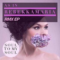 As In Rebekkamaria – Soul To My Soul [RMX EP]