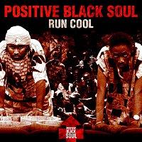 Positive Black Soul – Run Cool