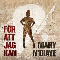 Mary N'Diaye – For att jag kan