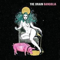 The Drain – Bangolia