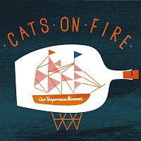 Cats On Fire – Our Temperance Movement