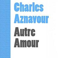 Charles Aznavour – Autre Amour