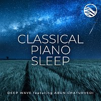 Deep Wave, Arun Chaturvedi – Classical Piano Sleep