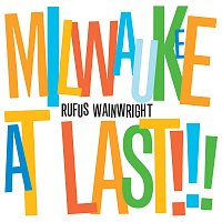 Rufus Wainwright – Milwaukee At Last!!! [iTunes Exclusive Version]