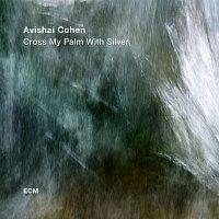 Avishai Cohen – Cross My Palm With Silver