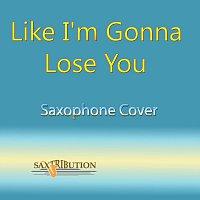Saxtribution – Like I'm Gonna Lose You (Saxophone Cover)