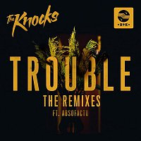 The Knocks – TROUBLE (feat. Absofacto) [Remixes]