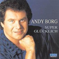 Andy Borg – Super glucklich