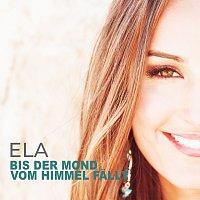 Ela – Bis der Mond vom Himmel fallt