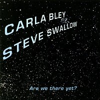 Carla Bley, Steve Swallow – Are We There Yet?