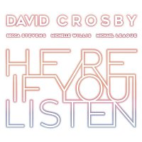 David Crosby – Here If You Listen