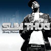 Slim Thug – Already Platinum