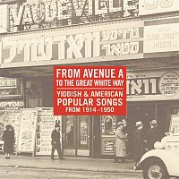 Various – From Avenue A To The Great White Way: Yiddish & American Popular Songs 1914-1950