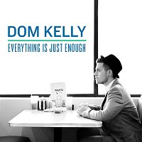 Dom Kelly – Everything Is Just Enough