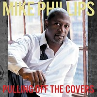 Mike Phillips – Pulling Off The Covers