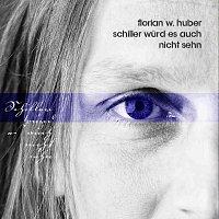 Florian W. Huber – Schiller würd es auch nicht sehn