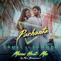 Pachanta – Cruel Summer [Miami Heat - Mix]
