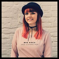 Meg Birch – Jazz Covers Pop