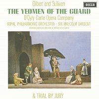 The D'Oyly Carte Opera Company, Royal Philharmonic Orchestra, Sir Malcolm Sargent – Gilbert & Sullivan: The Yeomen of the Guard & Trial By Jury