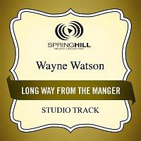 Wayne Watson – Long Way From The Manger