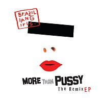 Brazilian Girls – More Than Pussy - The Remix EP