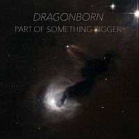 Dragonborn – Part Of Something Bigger