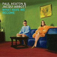 Paul Heaton, Jacqui Abbott – What Have We Become [Deluxe Bonus Edition]