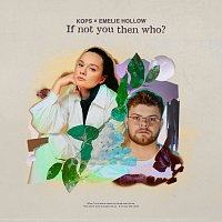 KOPS, Emelie Hollow – If Not You Then Who