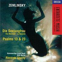 Ernst Senff Chamber Choir, Radio-Symphonie-Orchester Berlin, Riccardo Chailly – Zemlinsky: Die Seejungfrau/Psalms Nos.13 & 23