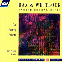 The Ramsey Singers, Mark Fenton, Jeremy Filsell – Bax / Whitlock: Sacred Choral Music