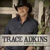 Trace Adkins – Love Will...