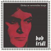 Bob Frídl – Dívka ze severního kraje (Nahrávky z let 1970-1976)