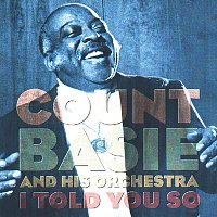 Count Basie And His Orchestra – I Told You So