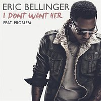 Eric Bellinger – I Don't Want Her (feat. Problem)