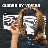 Guided By Voices – The Best of Jill Hives