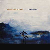 Chris James – Who We Used To Know