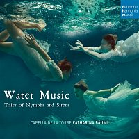 Capella de la Torre – Water Music - Tales of Nymphs and Sirens