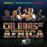 Mafikizolo, Diamond Platnumz, DJ Maphorisa – Colours Of Africa