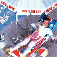 Mark Lowry – This Is The Life