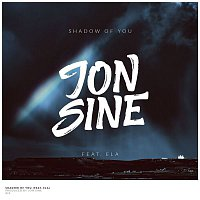 Jon Sine, Ela – Shadow of You